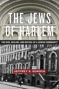 Jews of Harlem : The Rise, Decline, and Revival of a Jewish Community