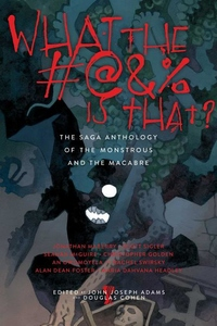 What the #@&% Is That? : The Saga Anthology of the Monstrous and the Macabre