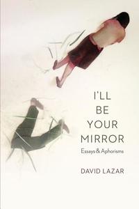 I'll Be Your Mirror : Essays and Aphorisms