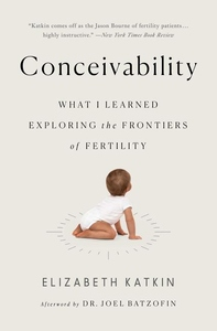 Conceivability: What I Learned Exploring the Frontiers of Fertility