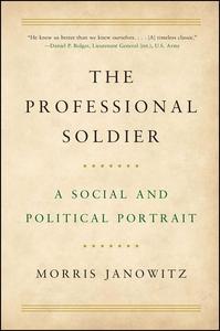 Professional Soldier : A Social and Political Portrait
