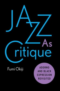 Jazz As Critique : Adorno and Black Expression Revisited