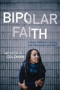 Bipolar Faith : A Black Woman's Journey With Depression and Faith