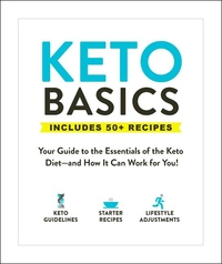 Keto Basics: Your Guide to the Essentials of the Keto Diet—and How It Can Work for You!