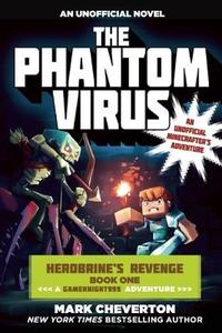 The Phantom Virus: Herobrine?s Revenge Book One (A Gameknight999 Adventure): An Unofficial Minecrafter?s Adventure