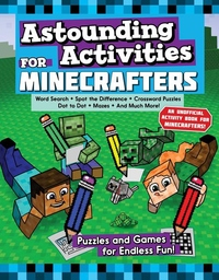 Astounding Activities for Minecrafters: Puzzles and Games for Hours of Entertainment!