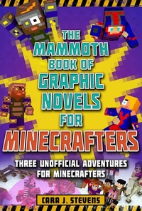 Mammoth Book of Graphic Novels for Minecrafters: Three Unofficial Adventures for Minecrafters