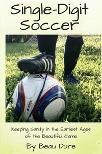 Single-digit Soccer : Keeping Sanity in the Earliest Ages of the Beautiful Game