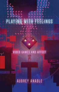 Playing With Feelings : Video Games and Affect