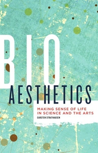 Bioaesthetics : Making Sense of Life in Science and the Arts
