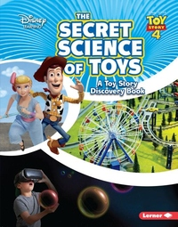 The Secret Science of Toys: A Toy Story Discovery Book
