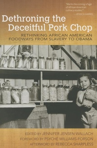 Dethroning the Deceitful Pork Chop : Rethinking African American Foodways from Slavery to Obama
