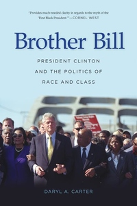 Brother Bill : President Clinton and the Politics of Race and Class