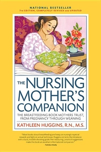 The Nursing Mother's Companion: The Breastfeeding Book Mothers Trust, from Pregnancy Through Weaning