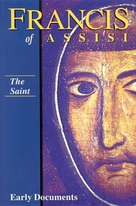 The Saint:Francis of Assisi: Early Documents