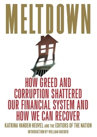 Meltdown:How Greed and Corruption Shattered Our Financial System and How We Can Recover