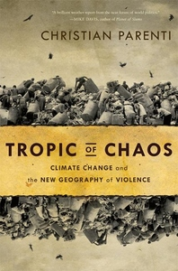 Tropic of Chaos:Climate Change and the New Geography of Violence