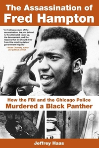 The Assassination of Fred Hampton:How the FBI and the Chicago Police Murdered a Black Panther