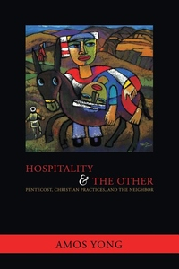 Hospitality and the Other:Pentecost, Christian Practices, and the Neighbor