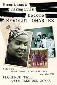 Sometimes Farmgirls Become Revolutionaries: Florence Tate on Black Power, Black Politics and the FBI