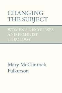 Changing the Subject : Women Discourses and Feminist Theology