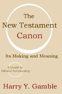 New Testament Canon: Its Making and Meaning