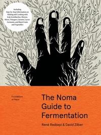 The Noma Guide to Fermentation: Including koji, kombuchas, shoyus, misos, vinegars, garums, lacto-ferments, and black fruits and vegetables