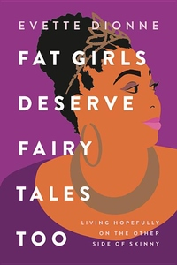 Fat Girls Deserve Fairy Tales Too: Living Hopefully on the Other Side of Skinny