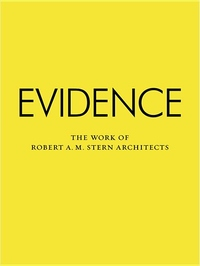 Evidence:The Work of Robert A. M. Stern Architects