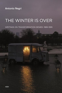 The Winter Is Over:Writings on Transformation Denied, 1989--1995