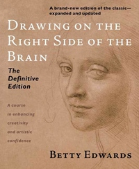 Drawing on the Right Side of the Brain:A Course in Enhancing Creativity and Artistic Confidence