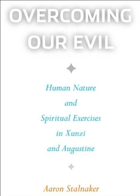 Overcoming Our Evil:Human Nature and Spiritual Exercises in Xunzi and Augustine