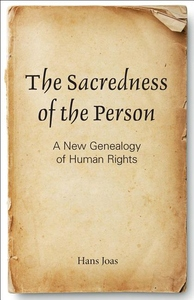 Sacredness of the Person:A New Genealogy of Human Rights