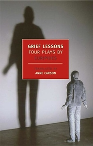 Grief Lessons:Four Plays by Euripides