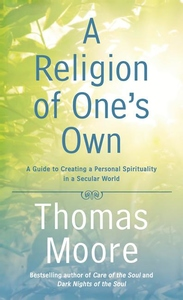 A Religion of One's Own:A Guide to Creating a Personal Spirituality in a Secular World