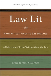 Law Lit:From Atticus Finch to the Practice - A Collection of Great Writing about the Law
