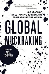 Global Muckraking:100 Years of Investigative Journalism from Around the World
