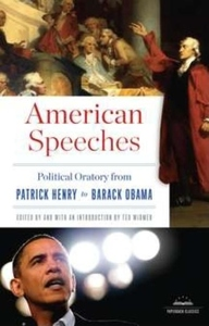 American Speeches:Political Oratory from Patrick Henry to Barack Obama