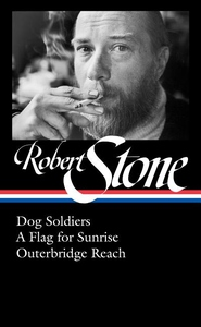 Robert Stone: Dog Soldiers, A Flag for Sunrise, Outerbridge Reach (LOA #328)