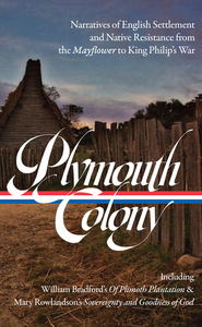Plymouth Colony: Narratives of English Settlement and Native Resistance from the Mayflower to King Philip's War (LOA #337)