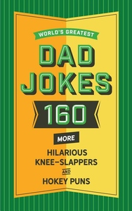 World's Greatest Dad Jokes (Vol. 2): 160 More Hilarious Knee Slappers and Hokey Puns