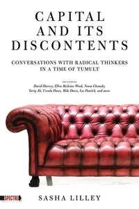 Capital and Its Discontents:Conversations with Radical Thinkers in a Time of Tumult
