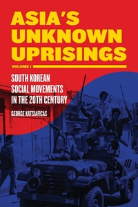 Asia's Unknown Uprisings : South Korean Social Movements in the 20th Century