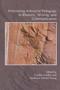 Performing Antiracist Pedagogy in Rhetoric, Writing, and Communication