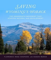 Saving Wyoming's Hoback : The Grassroots Movement That Stopped Natural Gas Development