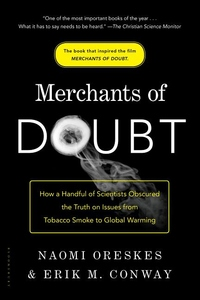Merchants of Doubt:How a Handful of Scientists Obscured the Truth on Issues from Tobacco Smoke to Global Warming