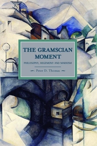 Gramscian Moment:Philosophy, Hegemony and Marxism