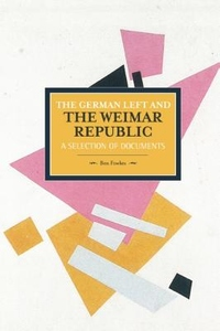 German Left and the Weimar Republic : A Selection of Documents