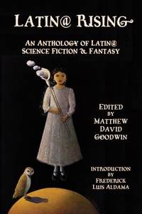 Latin@ Rising : An Anthology of Latin@ Science Fiction and Fantasy
