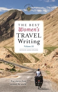 The Best Women's Travel Writing, Volume 11: True Stories from Around the World